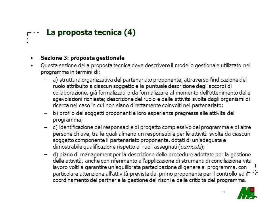 69 La proposta tecnica (4) Sezione 3: proposta gestionale Questa sezione della proposta tecnica deve descrivere il modello gestionale utilizzato nel p