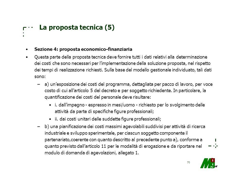 70 La proposta tecnica (5) Sezione 4: proposta economico-finanziaria Questa parte della proposta tecnica deve fornire tutti i dati relativi alla deter