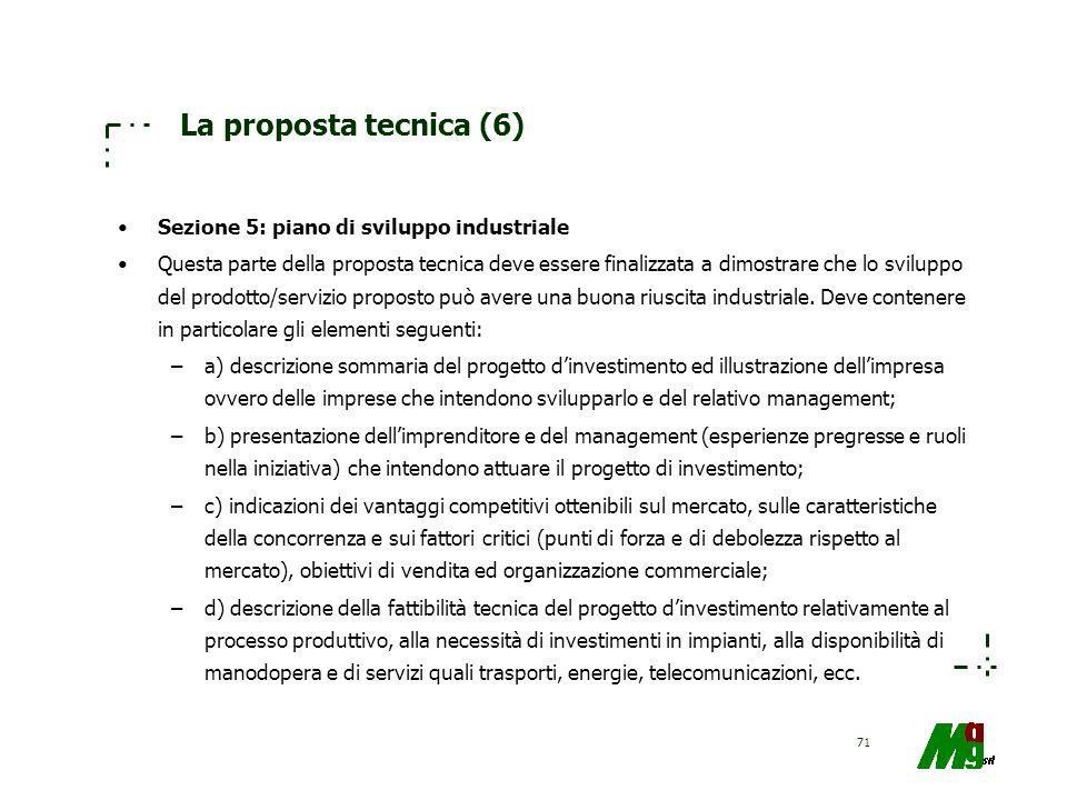 71 La proposta tecnica (6) Sezione 5: piano di sviluppo industriale Questa parte della proposta tecnica deve essere finalizzata a dimostrare che lo sv