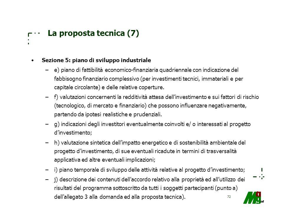 72 La proposta tecnica (7) Sezione 5: piano di sviluppo industriale –e) piano di fattibilità economico-finanziaria quadriennale con indicazione del fa