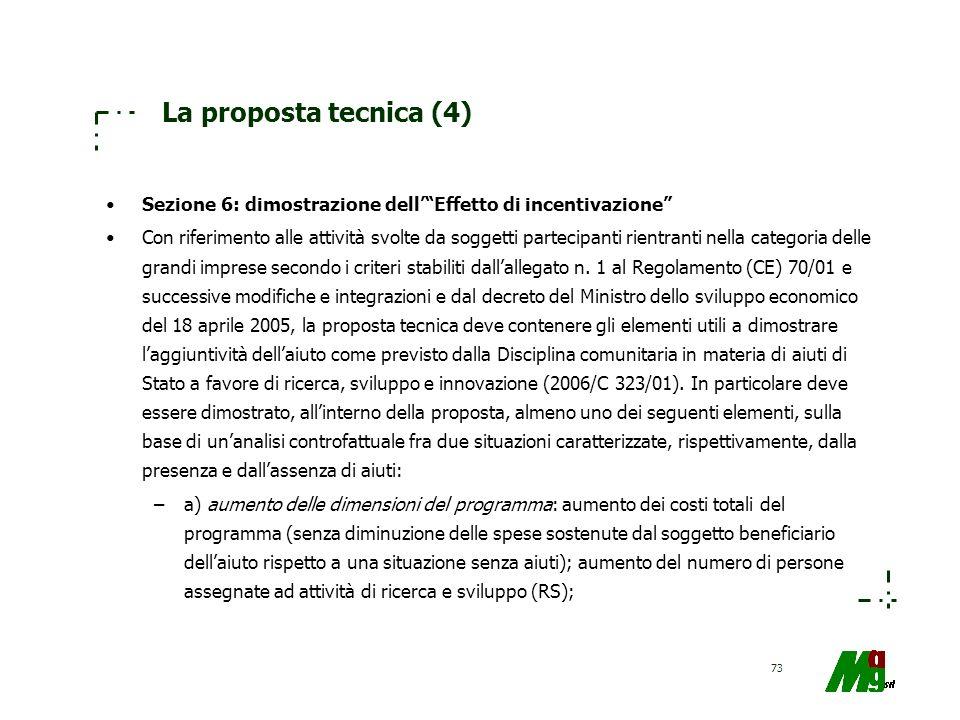 73 La proposta tecnica (4) Sezione 6: dimostrazione dellEffetto di incentivazione Con riferimento alle attività svolte da soggetti partecipanti rientr