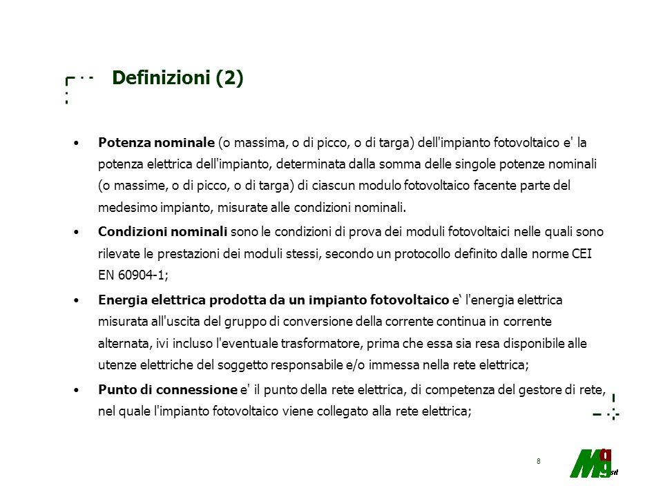 8 Definizioni (2) Potenza nominale (o massima, o di picco, o di targa) dell'impianto fotovoltaico e' la potenza elettrica dell'impianto, determinata d