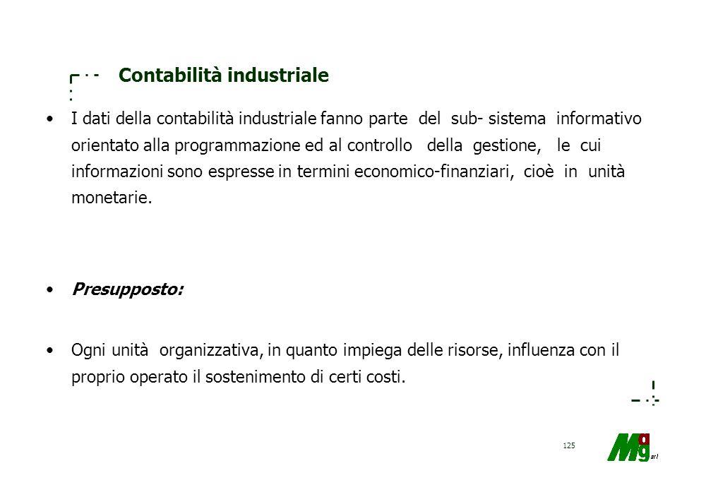 124 Contabilità industriale –Per contabilità industriale si intende un insieme di determinazioni economico-quantitative mediante le quali si calcolano