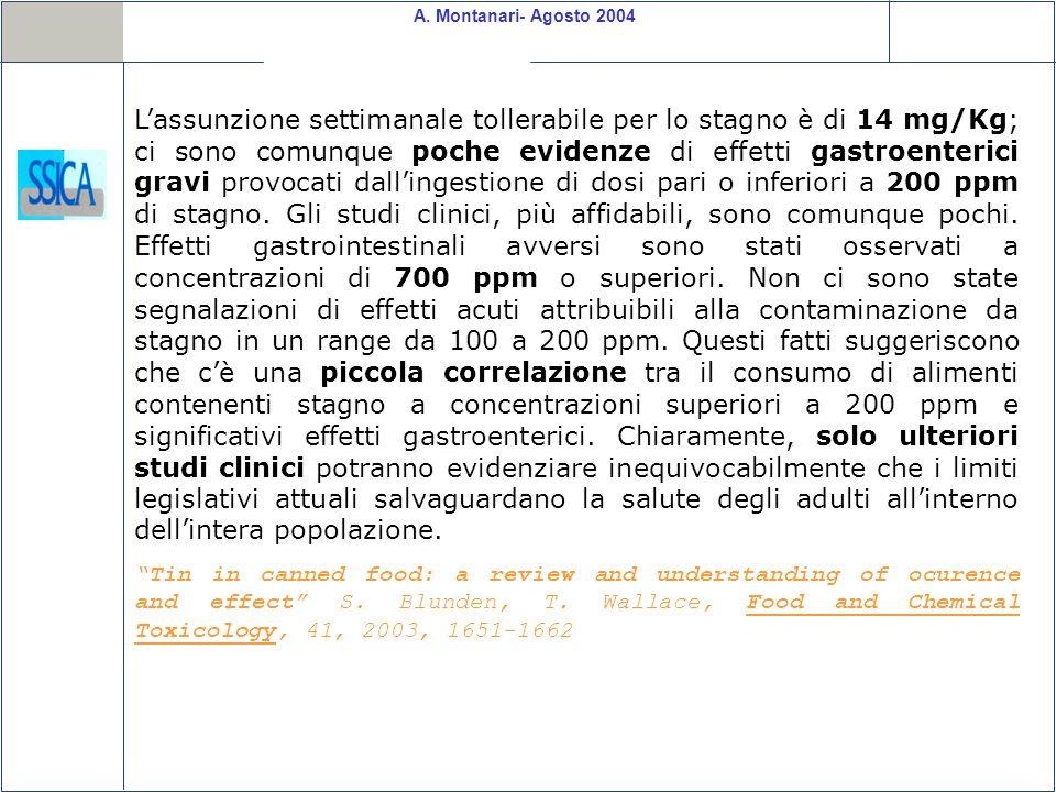 Lassunzione settimanale tollerabile per lo stagno è di 14 mg/Kg; ci sono comunque poche evidenze di effetti gastroenterici gravi provocati dallingestione di dosi pari o inferiori a 200 ppm di stagno.