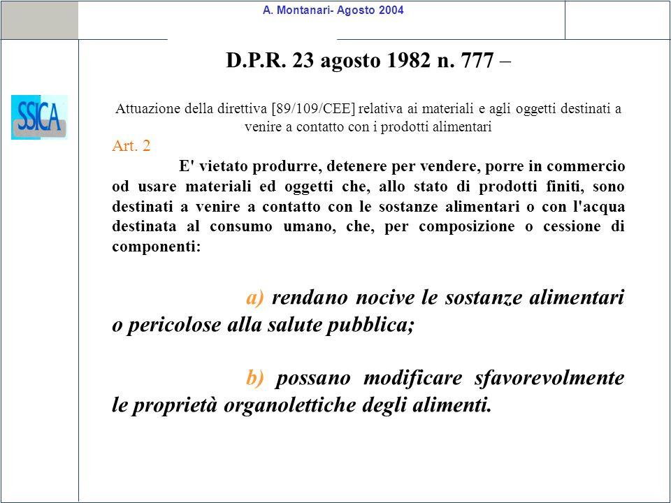 A. Montanari- Agosto 2004 D.P.R. 23 agosto 1982 n. 777 – Attuazione della direttiva [89/109/CEE] relativa ai materiali e agli oggetti destinati a veni