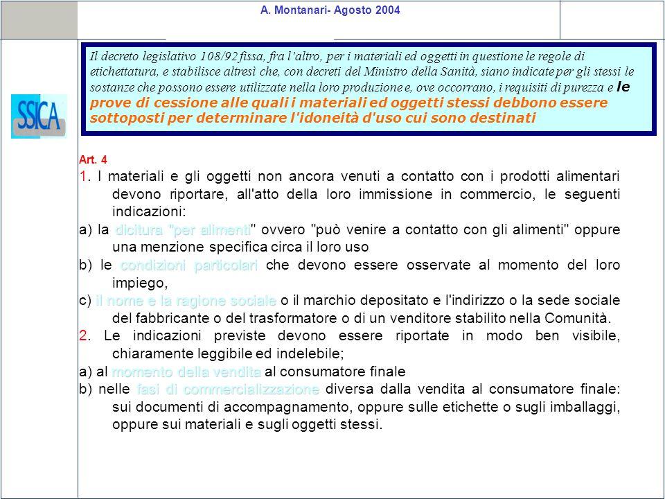 A. Montanari- Agosto 2004 Il decreto legislativo 108/92 fissa, fra laltro, per i materiali ed oggetti in questione le regole di etichettatura, e stabi