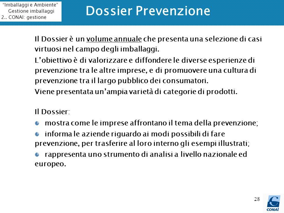 28 Dossier Prevenzione Il Dossier è un volume annuale che presenta una selezione di casi virtuosi nel campo degli imballaggi. Lobiettivo è di valorizz