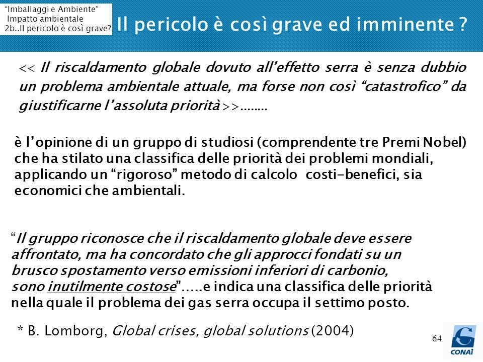 64 Il pericolo è così grave ed imminente ? >........ * B. Lomborg, Global crises, global solutions (2004) è lopinione di un gruppo di studiosi (compre