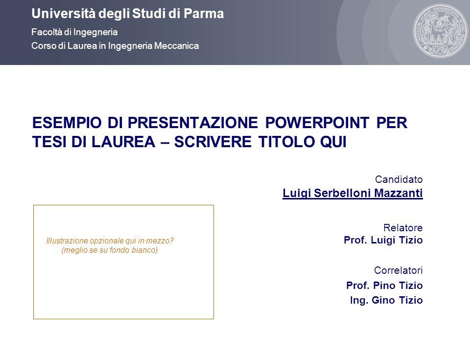 Università degli Studi di Parma Facoltà di Ingegneria Corso di Laurea in Ingegneria Meccanica ESEMPIO DI PRESENTAZIONE POWERPOINT PER TESI DI LAUREA –