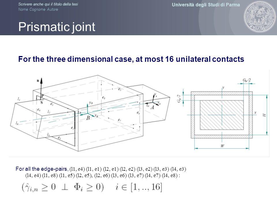 Università degli Studi di Parma Scrivere anche qui il titolo della tesi Nome Cognome Autore Prismatic joint For the three dimensional case, at most 16
