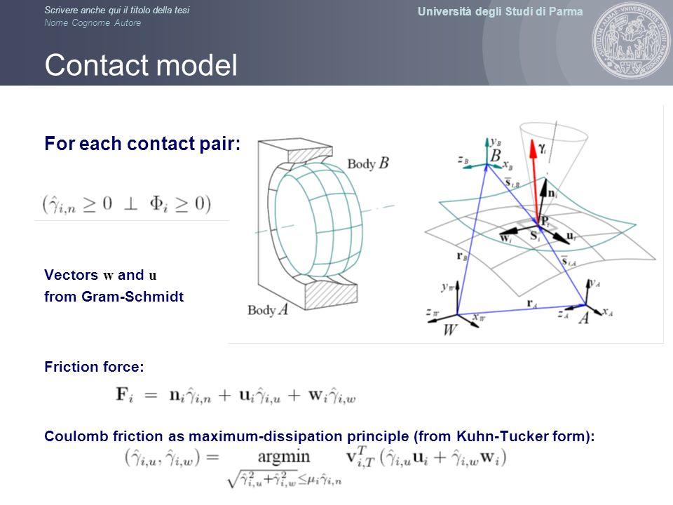 Università degli Studi di Parma Scrivere anche qui il titolo della tesi Nome Cognome Autore Contact model For each contact pair: Vectors w and u from