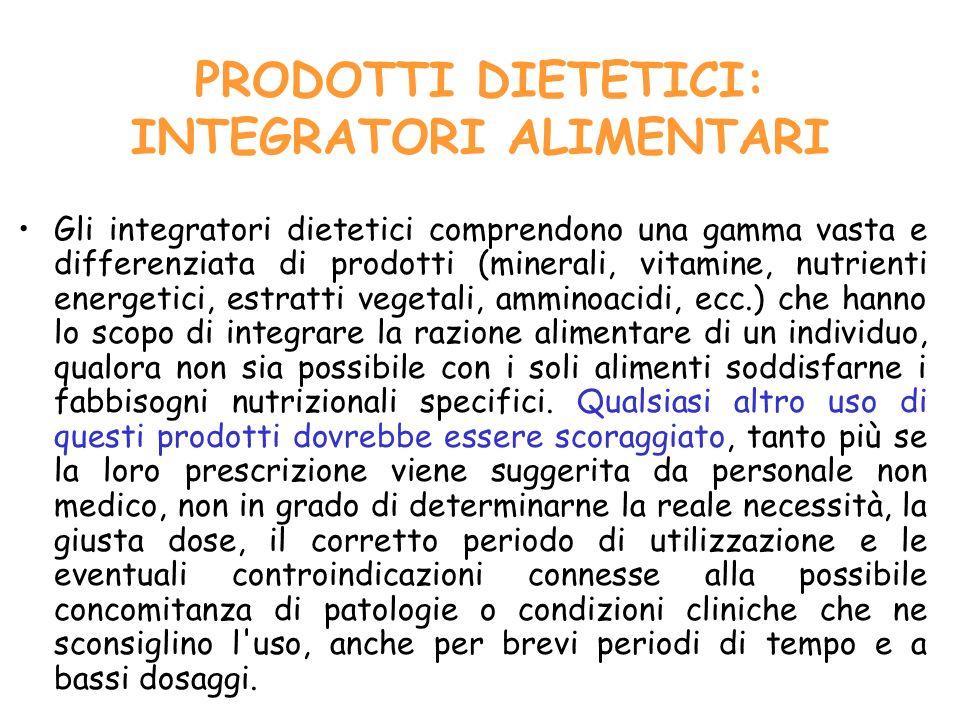 PRODOTTI DIETETICI: INTEGRATORI ALIMENTARI Gli integratori dietetici comprendono una gamma vasta e differenziata di prodotti (minerali, vitamine, nutr