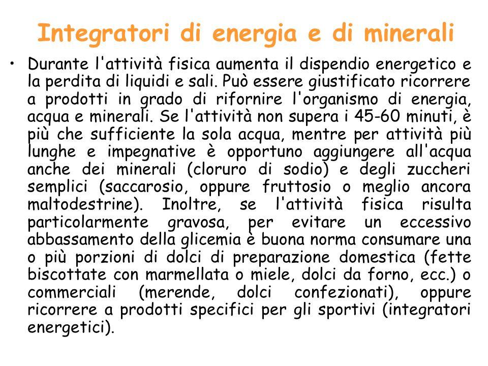 Integratori di energia e di minerali Durante l'attività fisica aumenta il dispendio energetico e la perdita di liquidi e sali. Può essere giustificato