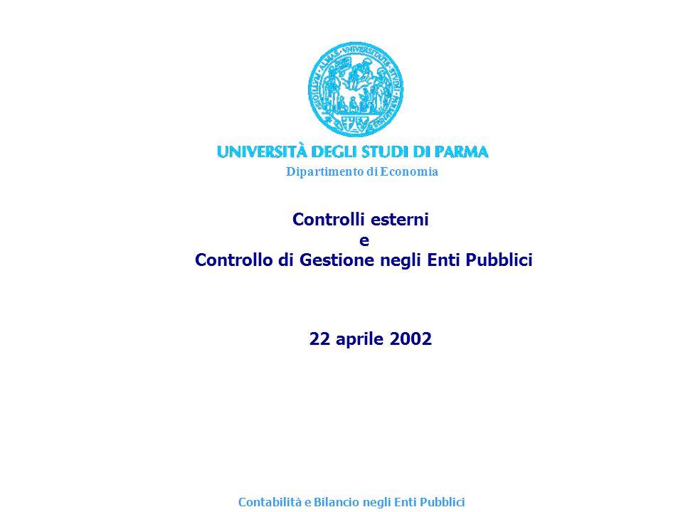 Dipartimento di Economia Controlli esterni e Controllo di Gestione negli Enti Pubblici 22 aprile 2002 Contabilità e Bilancio negli Enti Pubblici