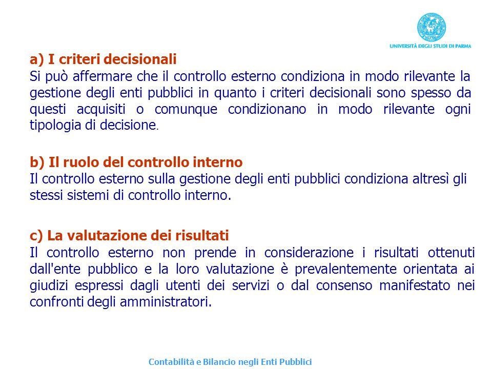 a) I criteri decisionali Si può affermare che il controllo esterno condiziona in modo rilevante la gestione degli enti pubblici in quanto i criteri de