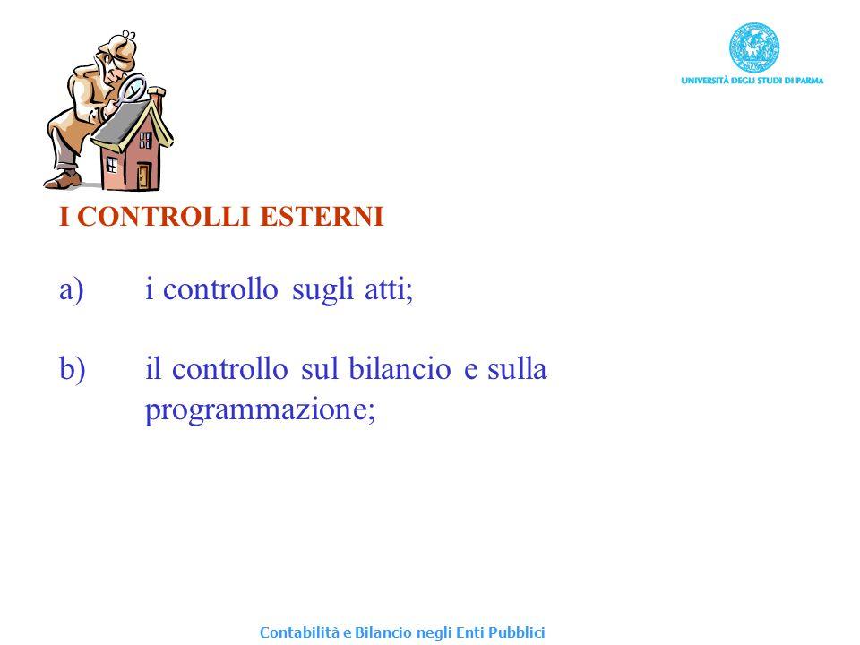 I CONTROLLI ESTERNI a)i controllo sugli atti; b)il controllo sul bilancio e sulla programmazione; Contabilità e Bilancio negli Enti Pubblici