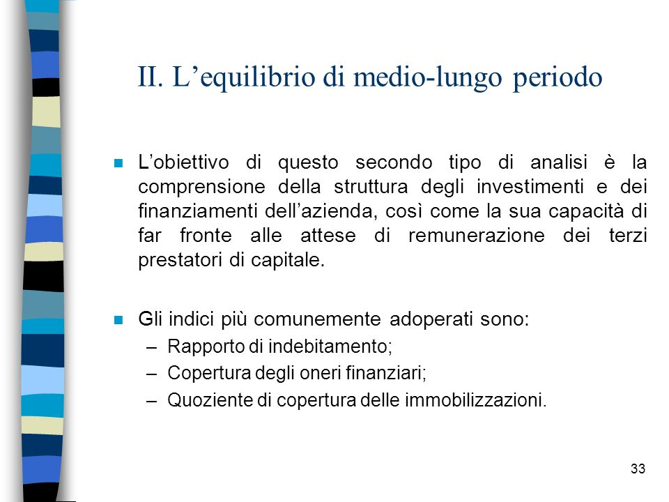 33 II. Lequilibrio di medio-lungo periodo n Lobiettivo di questo secondo tipo di analisi è la comprensione della struttura degli investimenti e dei fi
