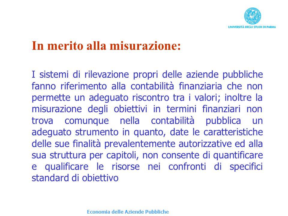 Economia delle Aziende Pubbliche In merito alla misurazione: I sistemi di rilevazione propri delle aziende pubbliche fanno riferimento alla contabilit