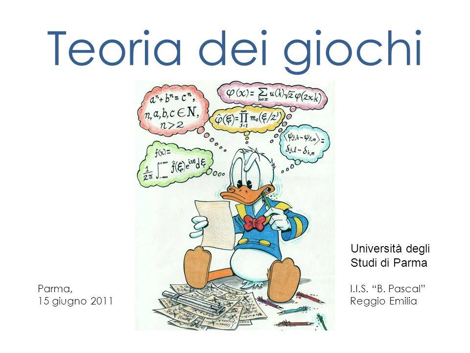 Teoria dei giochi Parma, 15 giugno 2011 I.I.S. B. Pascal Reggio Emilia 1 Università degli Studi di Parma