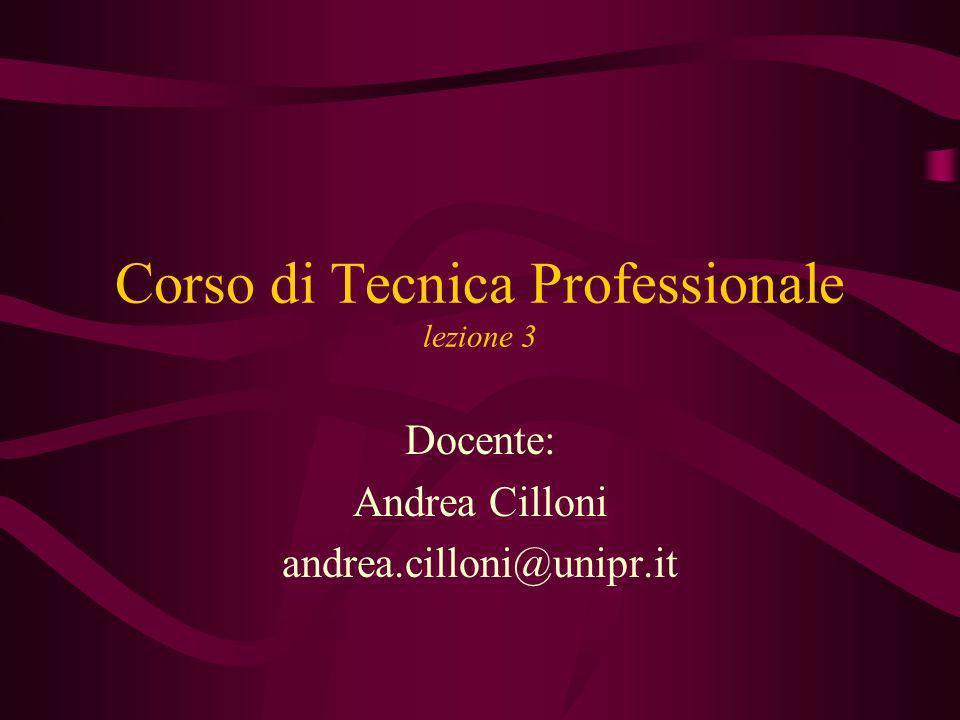 Corso di Tecnica Professionale lezione 3 Docente: Andrea Cilloni andrea.cilloni@unipr.it