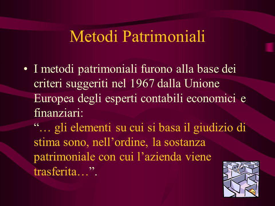 Metodi Patrimoniali I metodi patrimoniali furono alla base dei criteri suggeriti nel 1967 dalla Unione Europea degli esperti contabili economici e fin