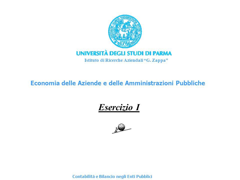 Esercizio I Istituto di Ricerche Aziendali G. Zappa Economia delle Aziende e delle Amministrazioni Pubbliche Contabilità e Bilancio negli Enti Pubblic