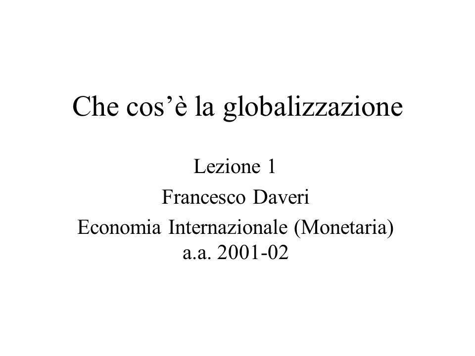 Che cosè la globalizzazione Lezione 1 Francesco Daveri Economia Internazionale (Monetaria) a.a. 2001-02