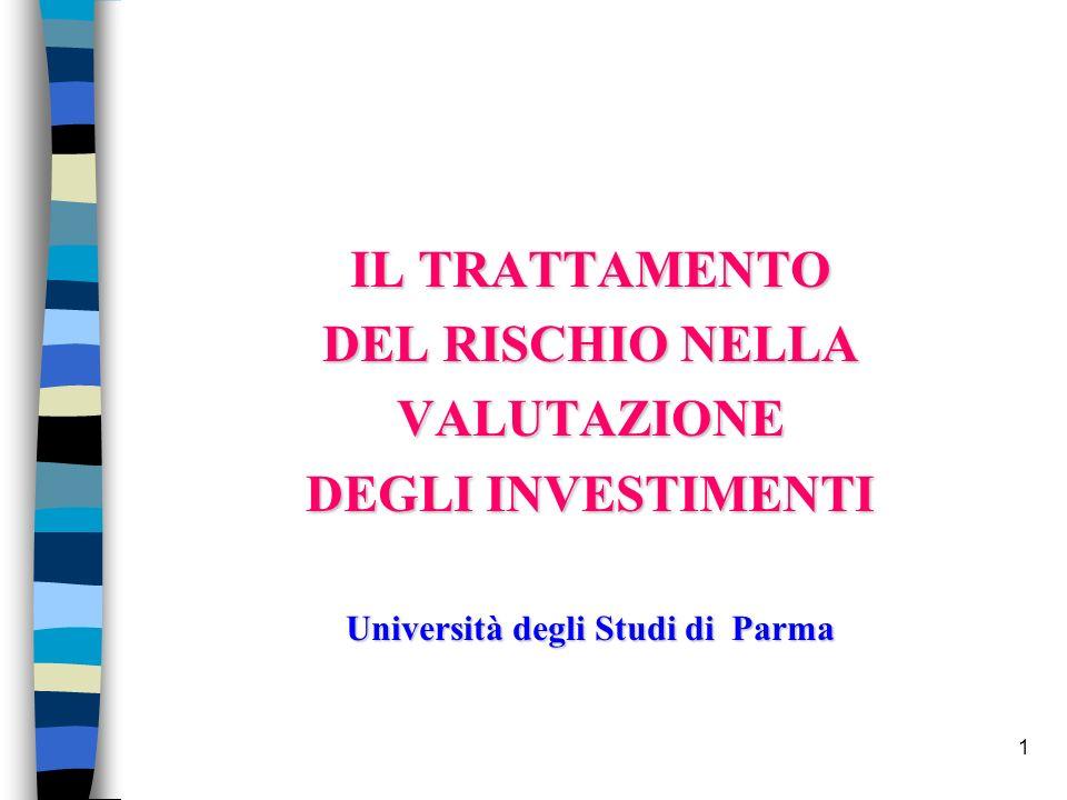 1 IL TRATTAMENTO DEL RISCHIO NELLA VALUTAZIONE DEGLI INVESTIMENTI Università degli Studi di Parma