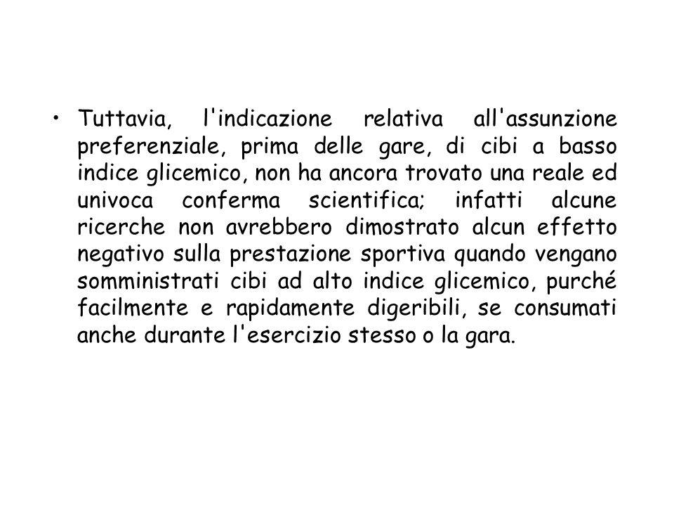 Tuttavia, l'indicazione relativa all'assunzione preferenziale, prima delle gare, di cibi a basso indice glicemico, non ha ancora trovato una reale ed