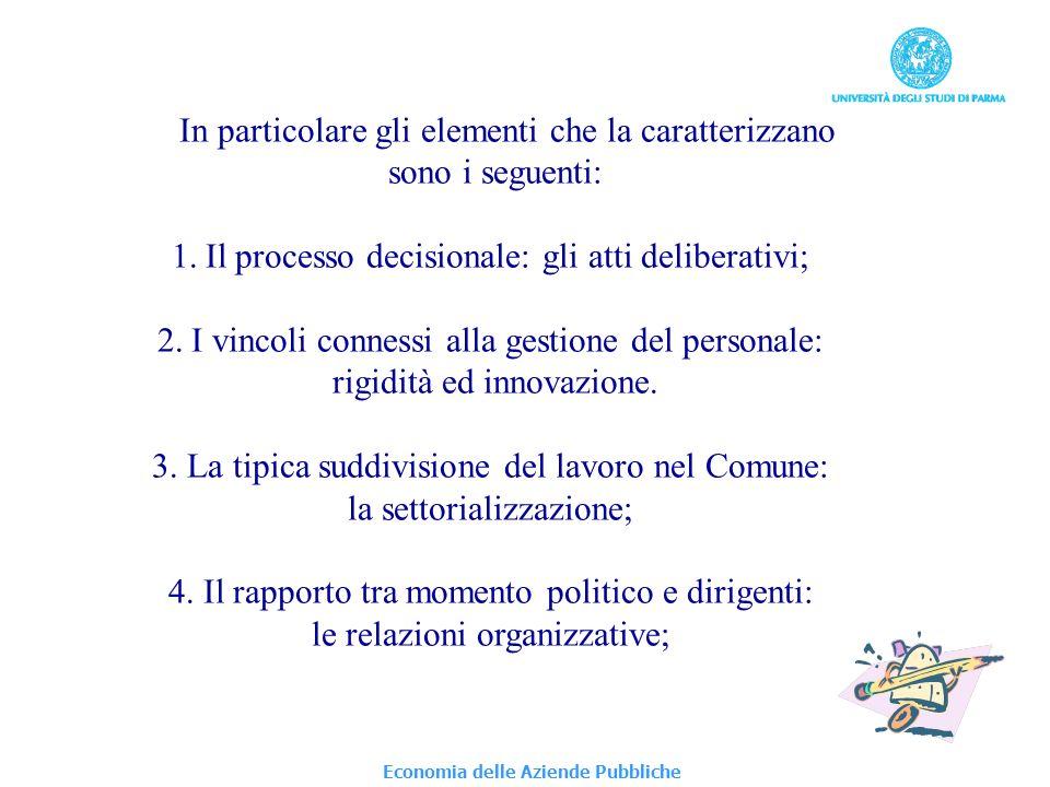 Economia delle Aziende Pubbliche In particolare gli elementi che la caratterizzano sono i seguenti: 1.Il processo decisionale: gli atti deliberativi; 2.I vincoli connessi alla gestione del personale: rigidità ed innovazione.
