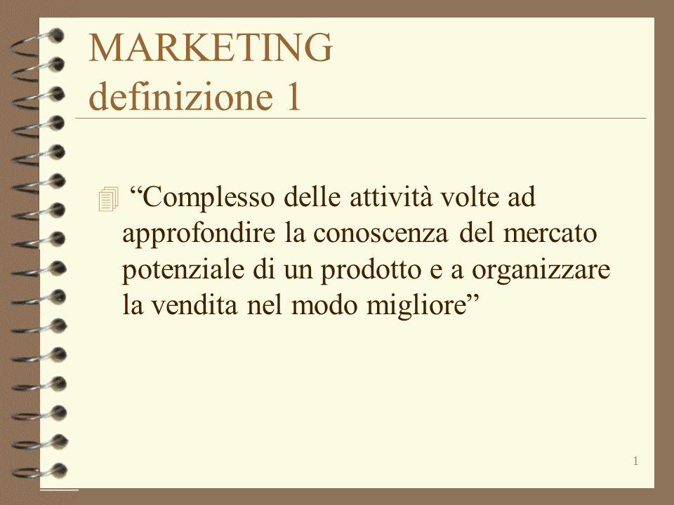 1 MARKETING definizione 1 4 Complesso delle attività volte ad approfondire la conoscenza del mercato potenziale di un prodotto e a organizzare la vend
