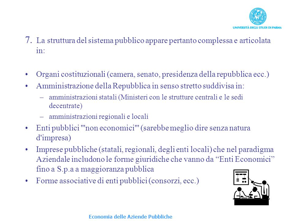 Economia delle Aziende Pubbliche 7. La struttura del sistema pubblico appare pertanto complessa e articolata in: Organi costituzionali (camera, senato
