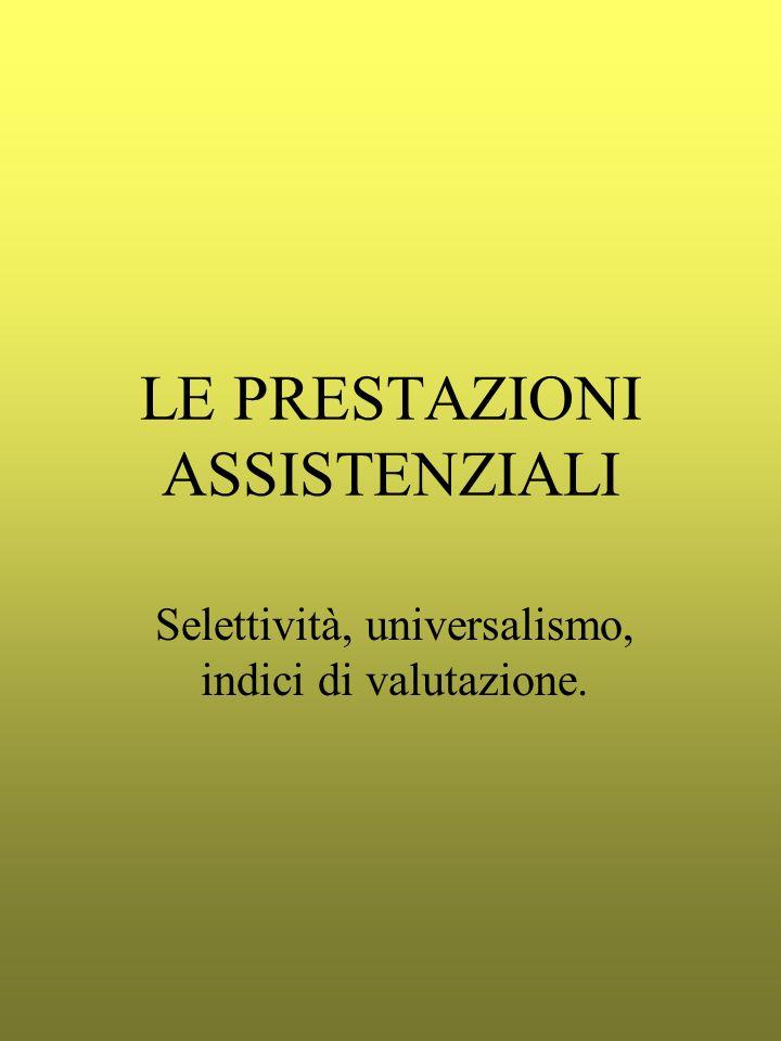 LE PRESTAZIONI ASSISTENZIALI Selettività, universalismo, indici di valutazione.