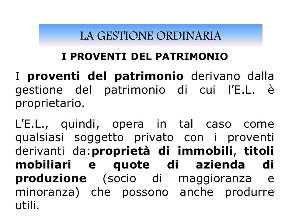 LA GESTIONE ORDINARIA I PROVENTI DEL PATRIMONIO I proventi del patrimonio derivano dalla gestione del patrimonio di cui lE.L.