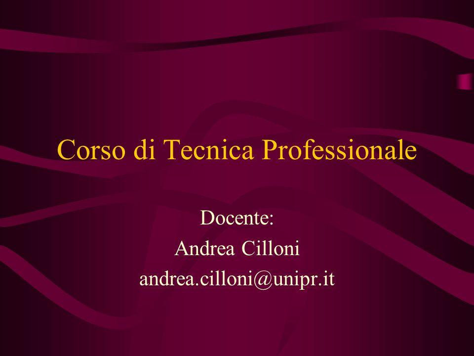 Corso di Tecnica Professionale Docente: Andrea Cilloni andrea.cilloni@unipr.it