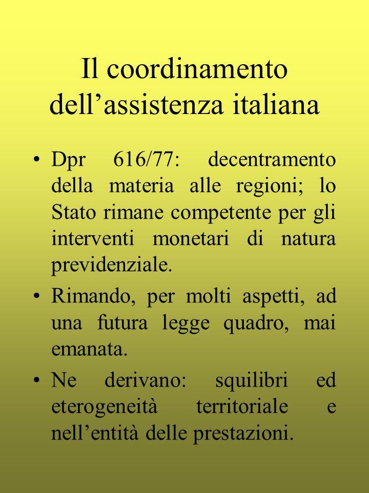 Il coordinamento dellassistenza italiana Dpr 616/77: decentramento della materia alle regioni; lo Stato rimane competente per gli interventi monetari