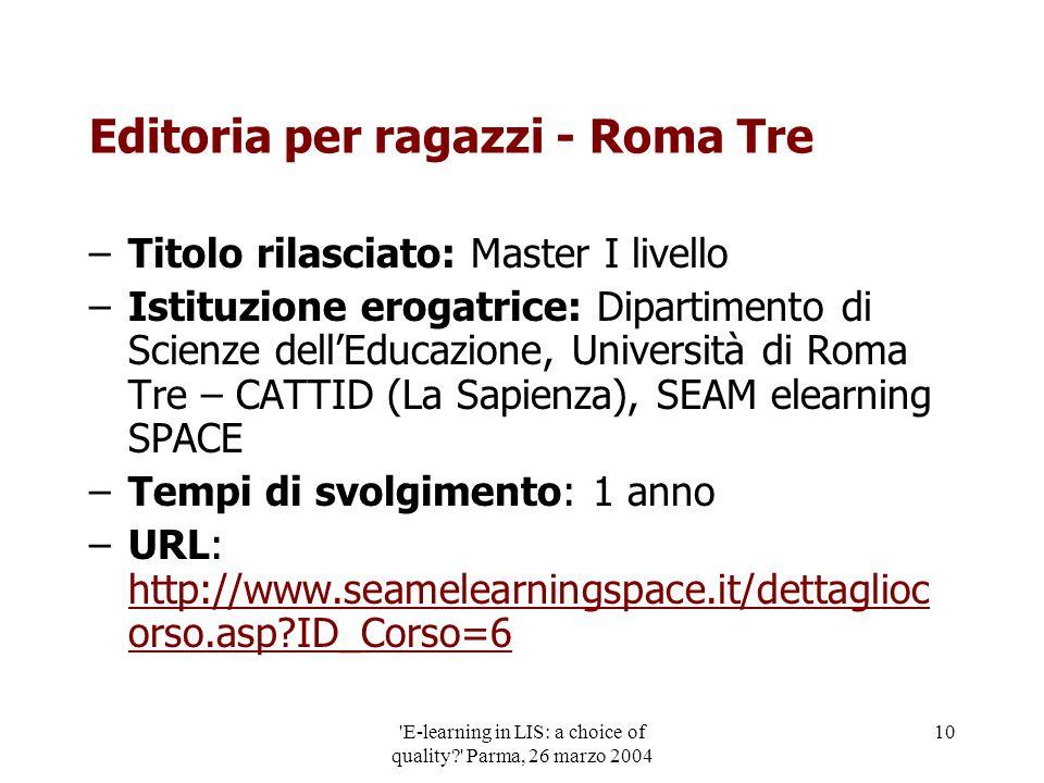 'E-learning in LIS: a choice of quality?' Parma, 26 marzo 2004 10 Editoria per ragazzi - Roma Tre –Titolo rilasciato: Master I livello –Istituzione er