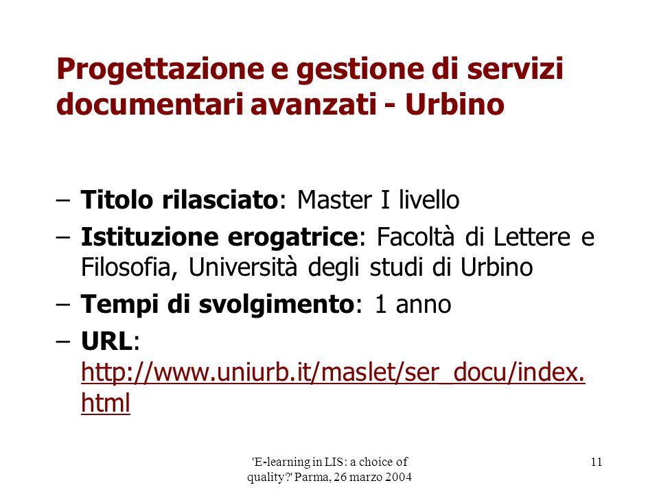 'E-learning in LIS: a choice of quality?' Parma, 26 marzo 2004 11 Progettazione e gestione di servizi documentari avanzati - Urbino –Titolo rilasciato