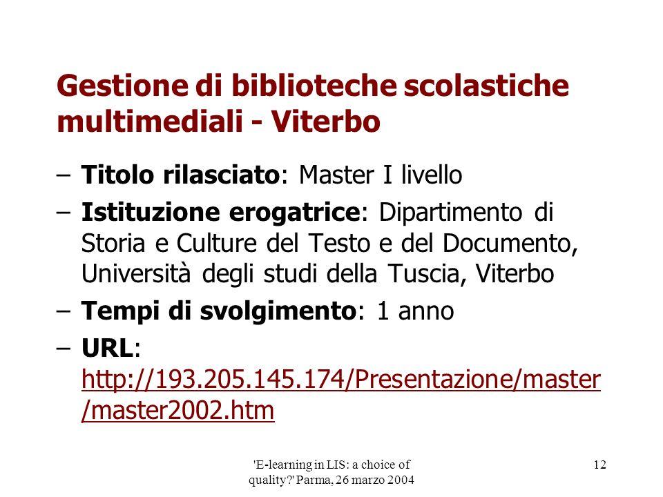 'E-learning in LIS: a choice of quality?' Parma, 26 marzo 2004 12 Gestione di biblioteche scolastiche multimediali - Viterbo –Titolo rilasciato: Maste
