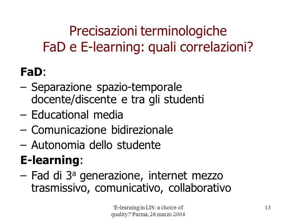 'E-learning in LIS: a choice of quality?' Parma, 26 marzo 2004 13 Precisazioni terminologiche FaD e E-learning: quali correlazioni? FaD: –Separazione