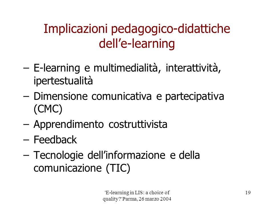 'E-learning in LIS: a choice of quality?' Parma, 26 marzo 2004 19 Implicazioni pedagogico-didattiche delle-learning –E-learning e multimedialità, inte