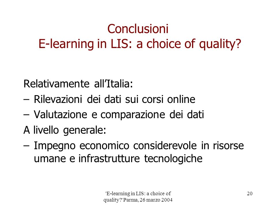 E-learning in LIS: a choice of quality Parma, 26 marzo 2004 20 Conclusioni E-learning in LIS: a choice of quality.