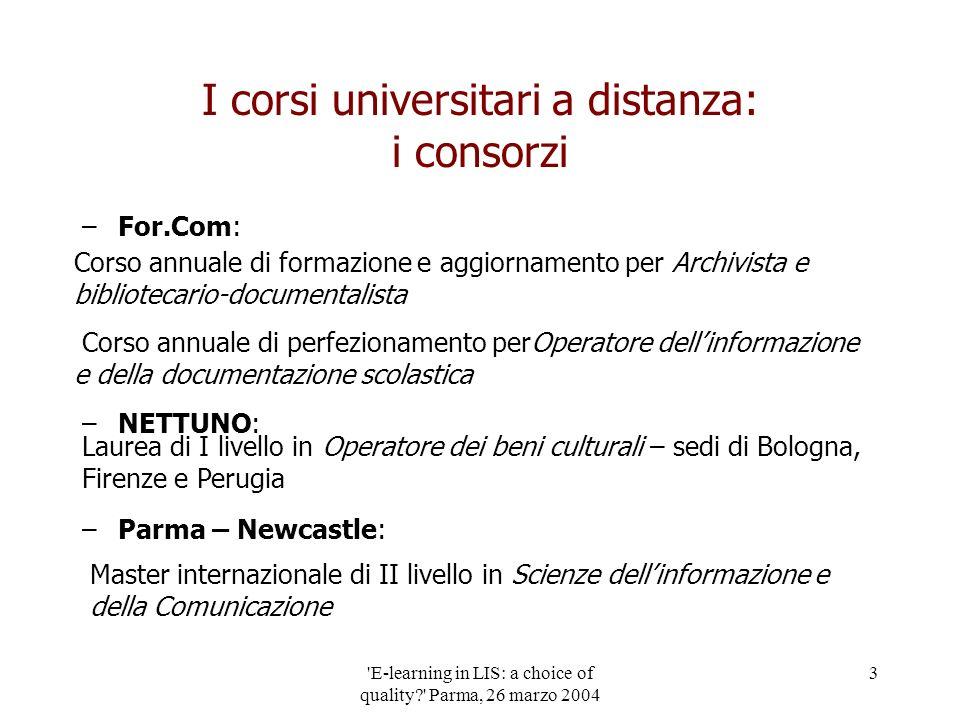 'E-learning in LIS: a choice of quality?' Parma, 26 marzo 2004 3 I corsi universitari a distanza: i consorzi –For.Com: –NETTUNO: –Parma – Newcastle: C