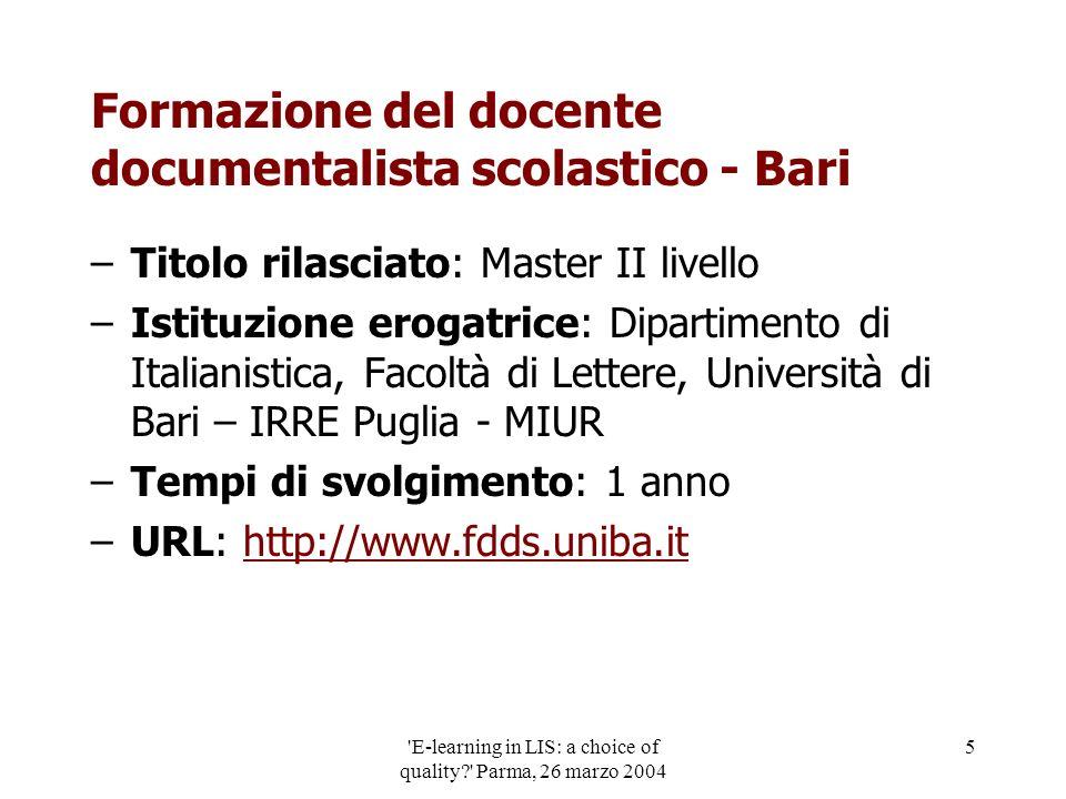 'E-learning in LIS: a choice of quality?' Parma, 26 marzo 2004 5 Formazione del docente documentalista scolastico - Bari –Titolo rilasciato: Master II