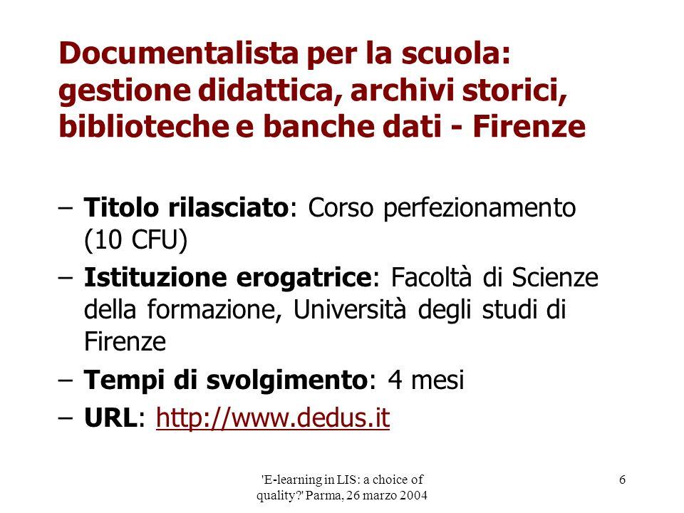 'E-learning in LIS: a choice of quality?' Parma, 26 marzo 2004 6 Documentalista per la scuola: gestione didattica, archivi storici, biblioteche e banc