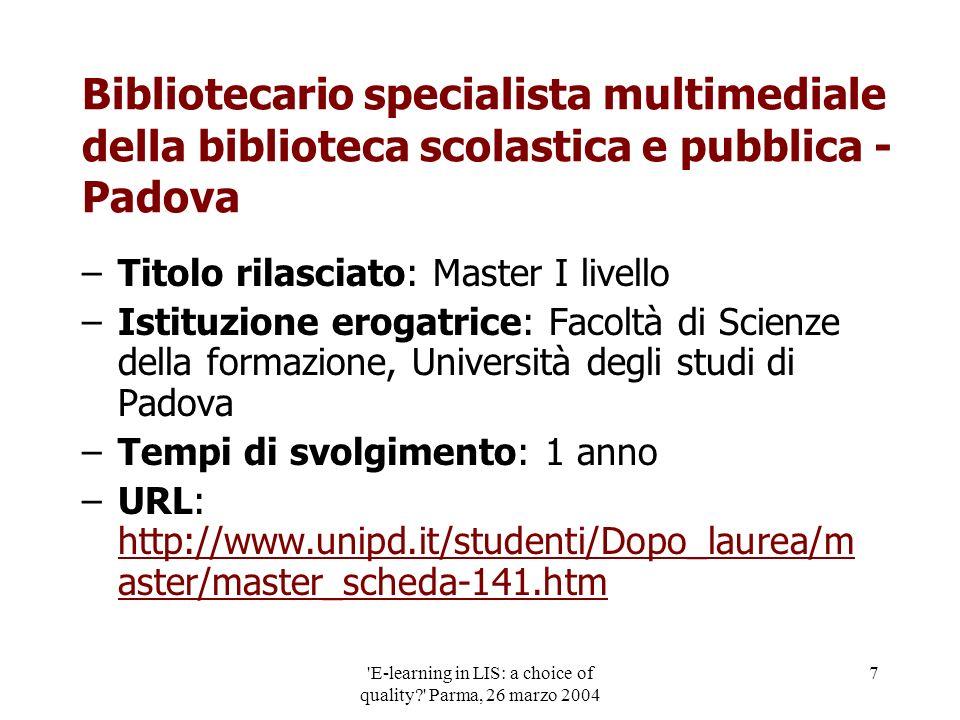 'E-learning in LIS: a choice of quality?' Parma, 26 marzo 2004 7 Bibliotecario specialista multimediale della biblioteca scolastica e pubblica - Padov