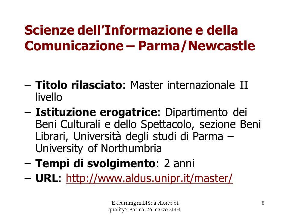 'E-learning in LIS: a choice of quality?' Parma, 26 marzo 2004 8 Scienze dellInformazione e della Comunicazione – Parma/Newcastle –Titolo rilasciato: