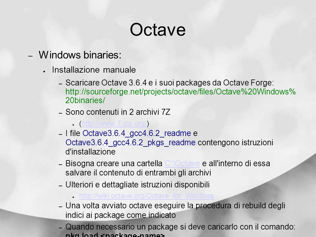Octave – Windows binaries: Installazione manuale – Scaricare Octave 3.6.4 e i suoi packages da Octave Forge: http://sourceforge.net/projects/octave/fi