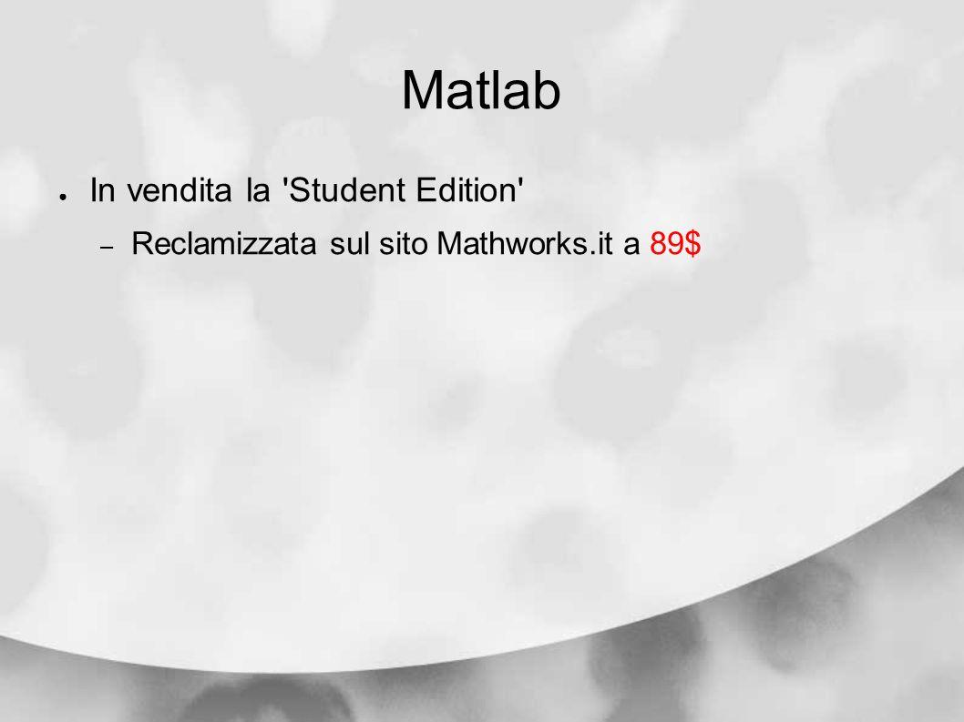 Matlab In vendita la 'Student Edition' – Reclamizzata sul sito Mathworks.it a 89$