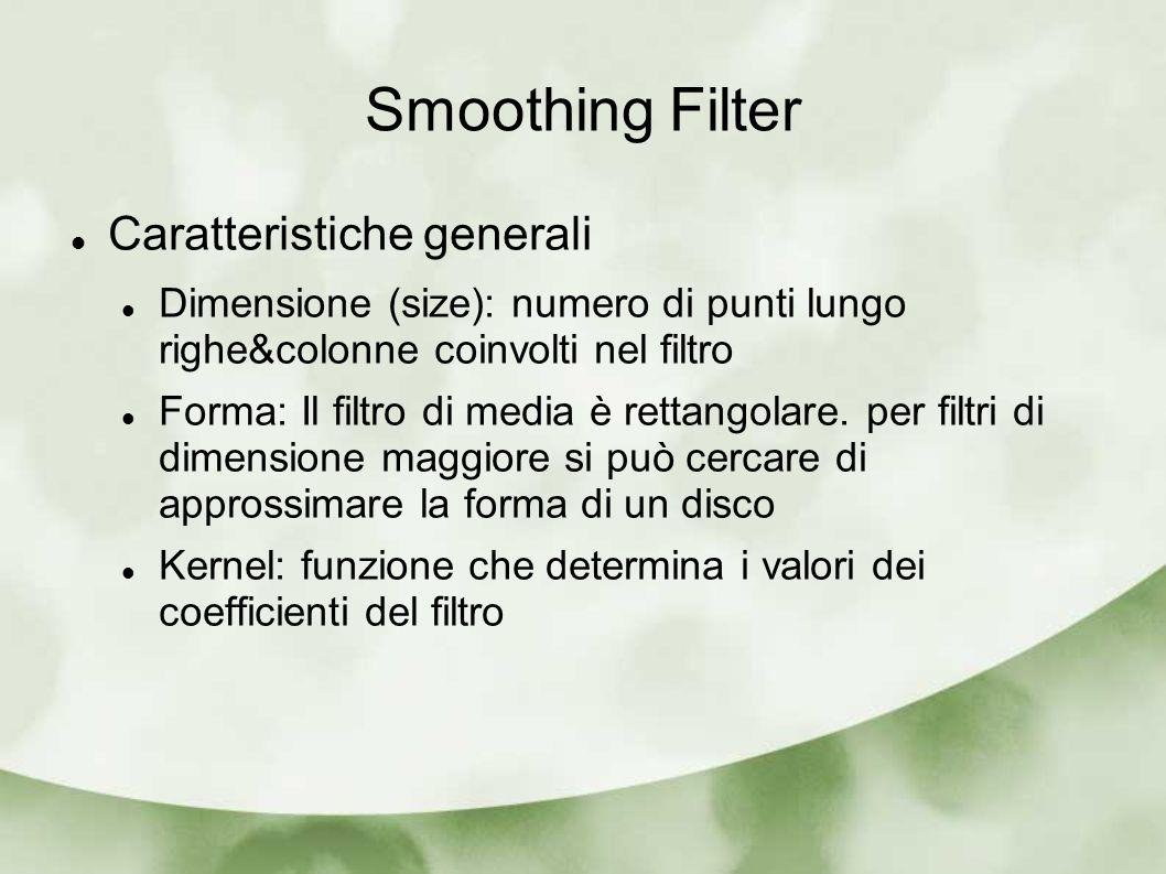 Filtri Lineari Il filtro di media è un esempio di filtro lineare E semplice rappresentare l azione di un filtro lineare attraverso una matrice La matrice di un filtro di media:
